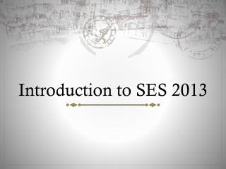 Introduction to SES 2013