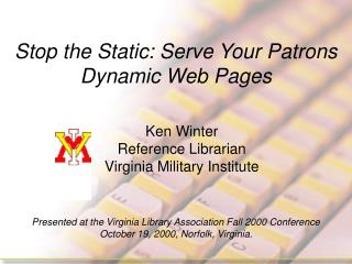 Stop the Static: Serve Your Patrons Dynamic Web Pages