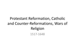 Protestant Reformation, Catholic and Counter-Reformations, Wars of Religion