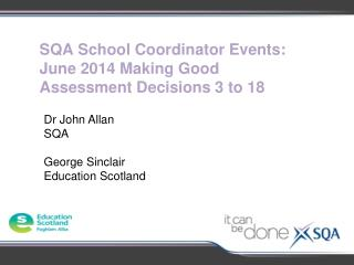 SQA School Coordinator Events: June 2014 Making Good Assessment Decisions 3 to 18