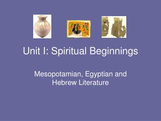 Unit I: Spiritual Beginnings