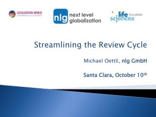 Streamlining the Review Cycle Michael Oettli,  nlg GmbH Santa Clara, October 10 th