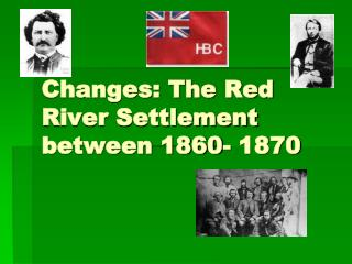 Changes: The Red River Settlement between 1860- 1870