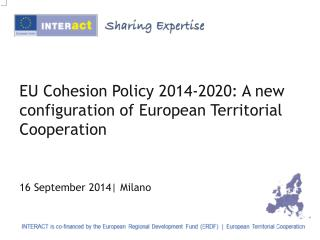 EU Cohesion Policy  2014-2020 :  A new configuration of European Territorial  Cooperation