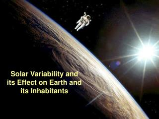 Solar Variability and its Effect on Earth and its Inhabitants