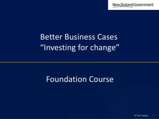 "Better Business Cases   ""Investing for change""  Foundation Course"
