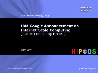 "IBM Google Announcement on  Internet-Scale Computing (""Cloud Computing Model"") Oct 8, 2007"