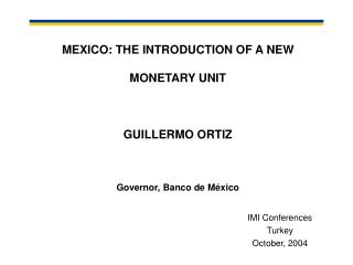 MEXICO: THE INTRODUCTION OF A NEW MONETARY UNIT GUILLERMO ORTIZ Governor , Banco de México