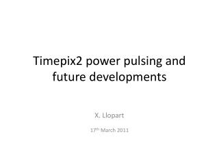 Timepix2 power pulsing and future developments