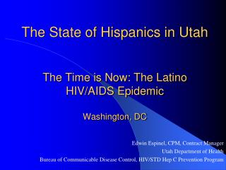 The State of Hispanics in Utah The Time is Now: The Latino HIV/AIDS Epidemic Washington, DC
