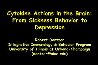 Cytokine Actions in the Brain: From Sickness Behavior to Depression Robert Dantzer