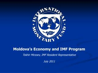 Moldova's Economy and IMF Program Tokhir Mirzoev, IMF Resident Representative July 2011