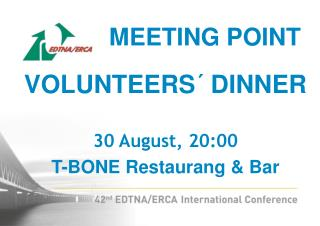 VOLUNTEERS´ DINNER 30  August,  20:00 T-BONE  Restaurang & Bar