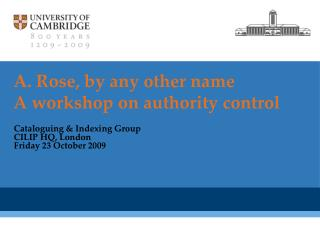 A. Rose, by any other name A workshop on authority control
