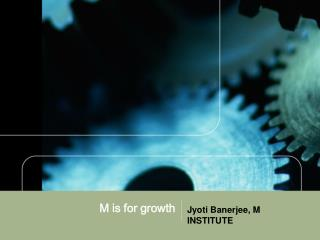 M is for growth