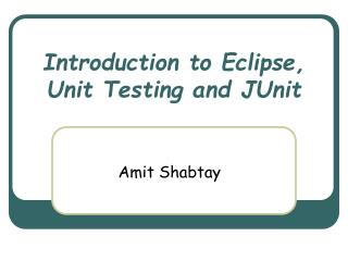 Introduction to Eclipse, Unit Testing and JUnit