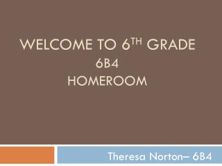 Welcome to  6 th  Grade  6B4 Homeroom