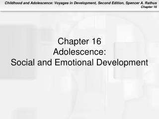 Chapter 16 Adolescence: Social and Emotional Development