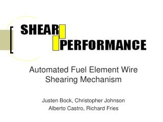 Automated Fuel Element Wire Shearing Mechanism Justen Bock, Christopher Johnson