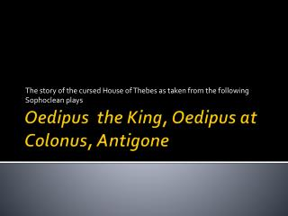 Oedipus  the King, Oedipus at  Colonus ,  Antigone