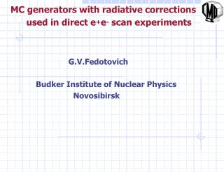 G.V.Fedotovich Budker Institute of Nuclear Physics                 Novosibirsk