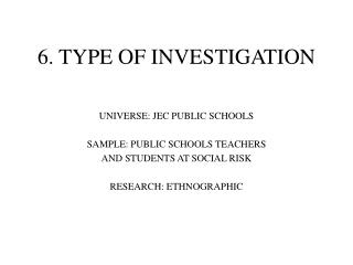 6. TYPE OF INVESTIGATION