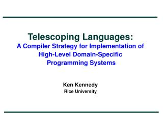 Telescoping Languages: A Compiler Strategy for Implementation of High-Level Domain-Specific