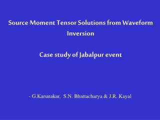 Source Moment Tensor Solutions from Waveform Inversion Case study of Jabalpur event