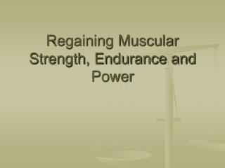 Regaining Muscular Strength, Endurance and Power