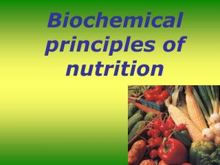 Biochemical principles of nutrition