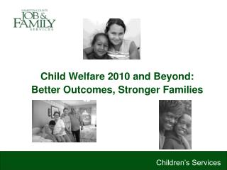 Child Welfare 2010 and Beyond: Better Outcomes, Stronger Families