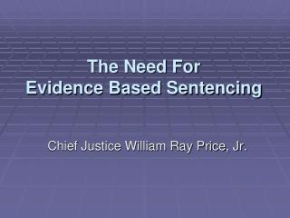 The Need For Evidence Based Sentencing