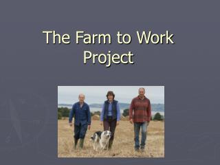 The Farm to Work Project