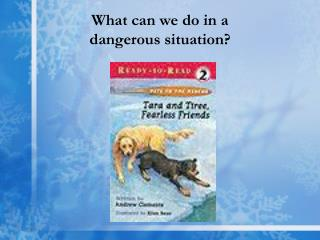 What can we do in a  dangerous situation?