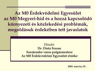 Előadó: Dr. Dietz Ferenc Szentendre város polgármestere Az M0 Érdekvédelmi Egyesület elnöke