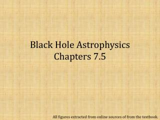 Black Hole Astrophysics Chapters 7.5