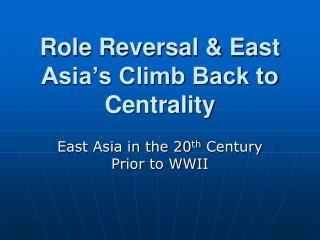Role Reversal & East Asia's Climb Back to Centrality