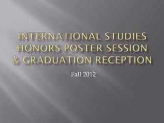 International Studies honors poster session & Graduation Reception