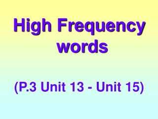 High Frequency words (P.3 Unit 13 - Unit 15)