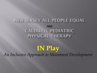 New Jersey All People Equal And Caldwell Pediatric  Physical Therapy