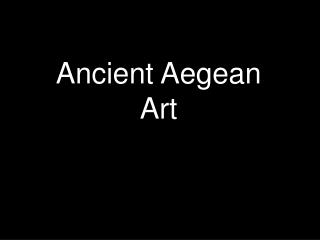Ancient Aegean Art