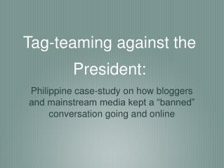 Tag-teaming against the President: