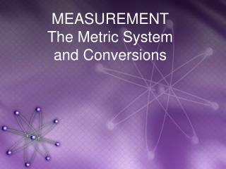 MEASUREMENT The Metric System and Conversions