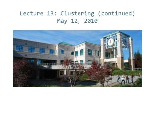 Lecture 13: Clustering (continued)         May 12, 2010