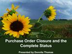 Purchase Order Closure and the Complete Status  Presented by Donnita Thomas