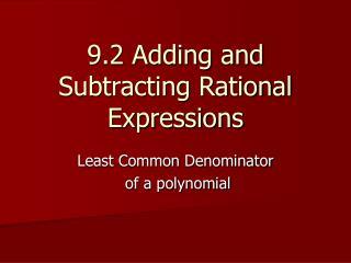 9.2 Adding and Subtracting Rational Expressions