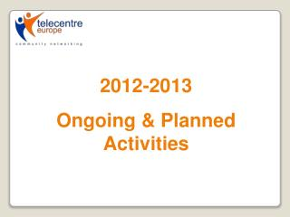 2012-2013 Ongoing & Planned Activities