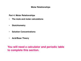 Part 4: Molar Relationships The mole and molar calculations Stoichiometry Solution Concentrations
