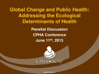 Global Change and Public Health: Addressing the Ecological Determinants of Health