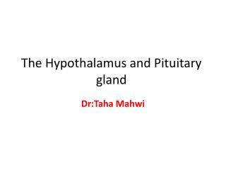 The Hypothalamus and Pituitary gland